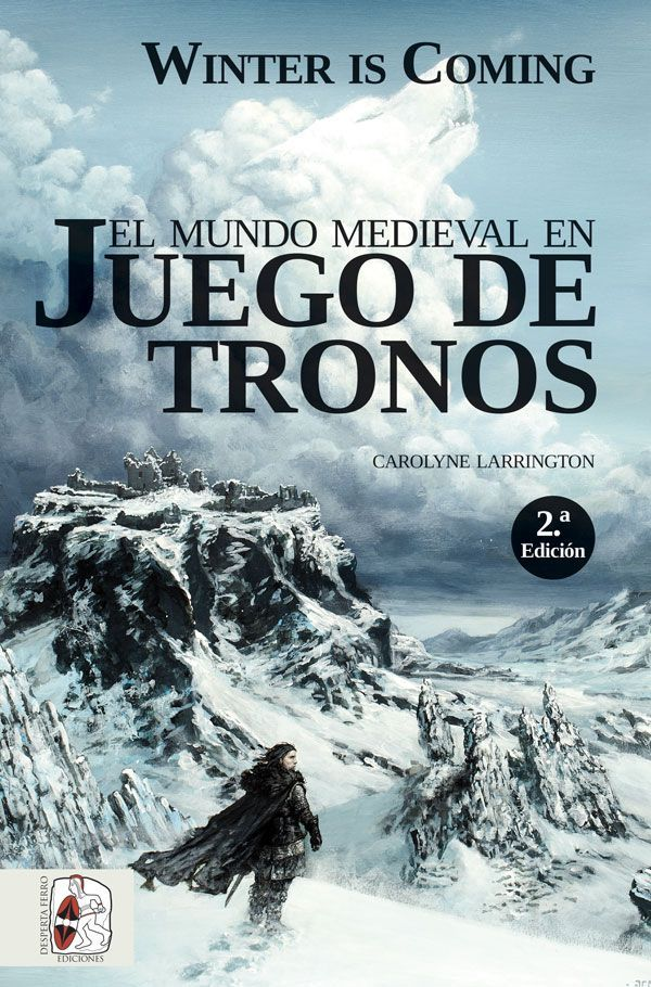 Winter is Coming. El mundo medieval en Juego de Tronos Carolyne Larrington
