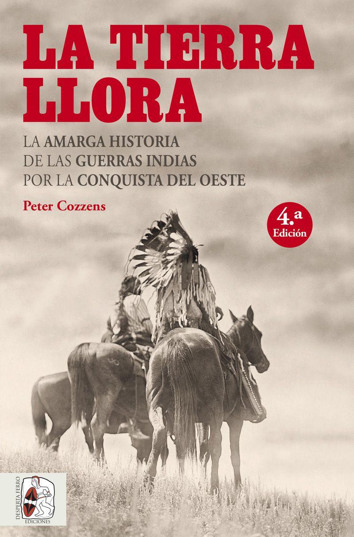 La Tierra Llora Guerras Indias Conquista del Oeste Peter Cozzens