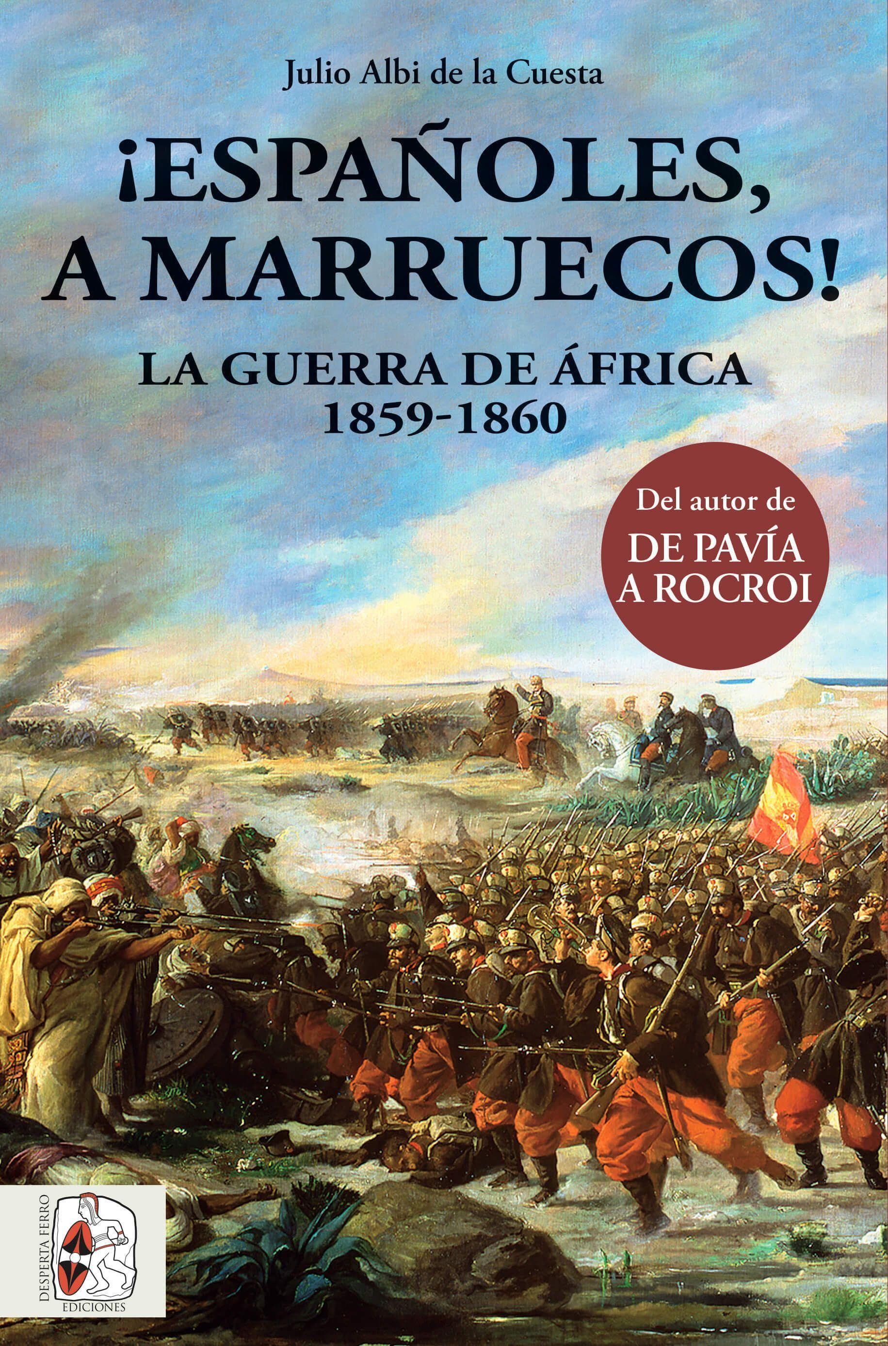 ¡Españoles, a Marruecos! La Guerra de África 1859-1860, Julio Albi de la Cuesta