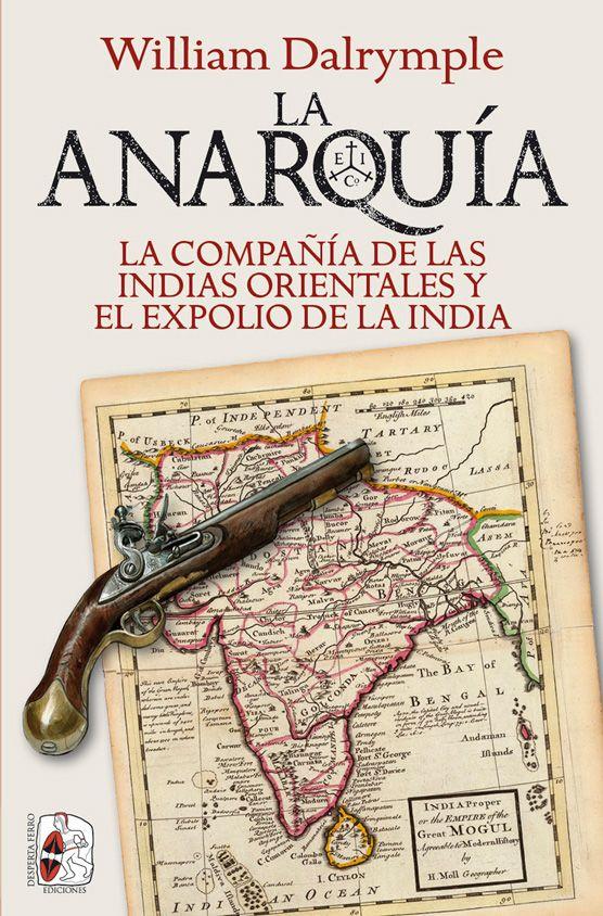 La Anarquía. La Compañía de las Indias Orientales y el expolio de la India de William Dalrymple